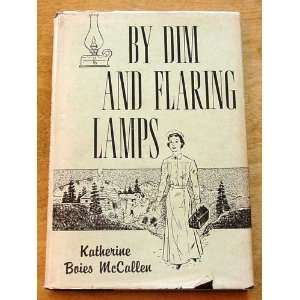 By dim and flaring lamps: Katherine Boies McCallen: Books