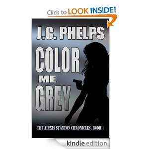 Color Me Grey (Book One of the Alexis Stanton Chronicles) J.C. Phelps