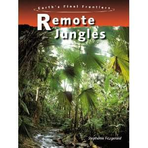 Remote Jungles (Earths Final Frontiers) (9780431907482