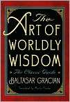 The Art of Worldly Wisdom The Classic Guide