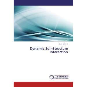 Dynamic Soil Structure Interaction (9783845418278): Asim Kaleem: Books