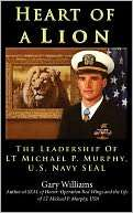 Heart of A Lion The Leadership of LT Michael P. Murphy, U. S. Navy