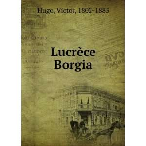 Lucrèce Borgia Hugo Victor Books