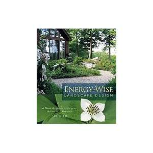 Energy wise Landscape Design A New Approach for Your Home & Garden [PB