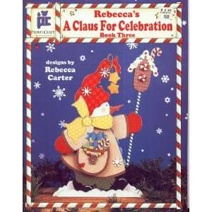 Claus for Celebration (40 6173) (9781580500432): Rebecca Carter: Books