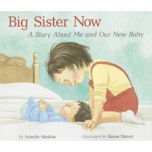 Big Sister Now: A Story about Me and Our New Baby [BIG SISTER NOW  OS]