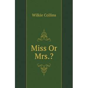 Miss or Mrs? Collins. Wilkie. 1824 1889. Books