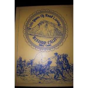 of Real Living: Bishop California 1861 1961 Mementos of Bishop, CA