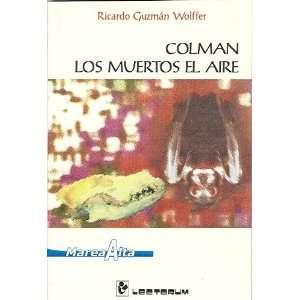 Colman los muertos el aire (Coleccion Marea Alta) (Spanish