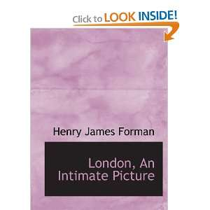 London, An Intimate Picture (9780559698231): Henry James Forman: Books