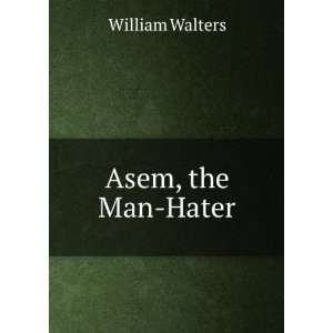 Asem, the Man Hater: William Walters: Books