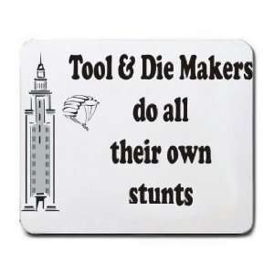 Tool & Die Makers do all their own stunts Mousepad: Office