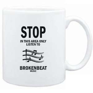 Mug White  STOP   In this area only listen to Brokenbeat