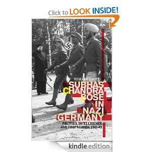 Subhas Chandra Bose In Nazi Germany: Politics, Intelligence, and