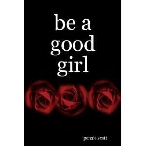 be a good girl (9781435701427) pennie scott Books