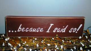 BECAUSE I SAID SO Shabby CUSTOM Chic Mother Home Decor Wood Sign