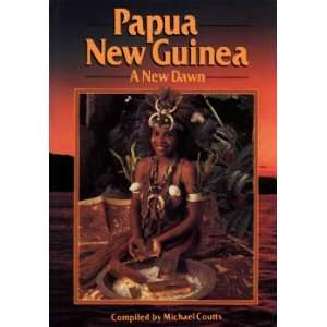 Papua New Guinea: A New Dawn (9789980851604): Michael