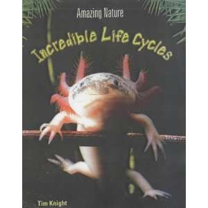 Incredible Life Cycles (Amazing Nature): Timothy Knight: 9780431166629