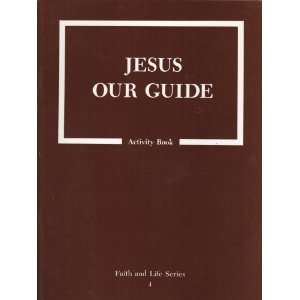 Jesus Our Guide, Book 4, ACTIVITY GUIDE (Faith and Life Series