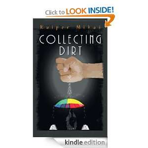 Collecting Dirt: Kuiper Mihai:  Kindle Store