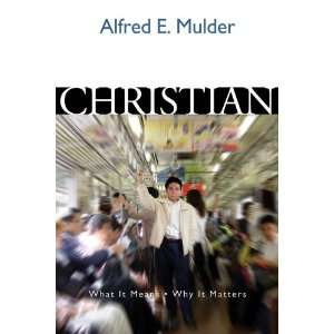 What It Means, Why It Matters (9781592552931): Alfred E. Mulder: Books