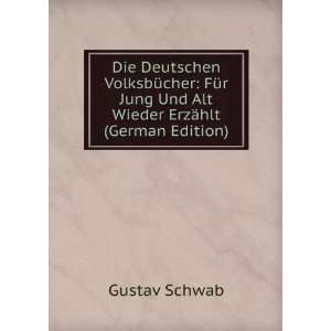 Jung Und Alt Wieder Erzählt (German Edition): Gustav Schwab: Books
