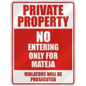 PRIVATE PROPERTY NO ENTERING ONLY FOR MATEJA  PARKING SIGN