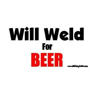 Will Weld For Beer Bumper Sticker / Decal: Automotive