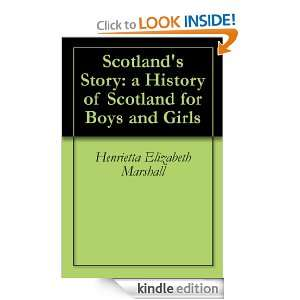 Scotlands Story a History of Scotland for Boys and Girls Henrietta