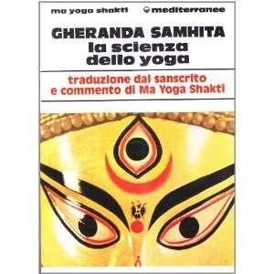 samhita. La scienza dello yoga (9788827210994) Ma Yoga Shakti Books