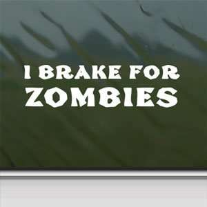 I Brake For Zombies White Sticker Car Vinyl Window Laptop