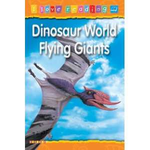 Dinosaur World Flying Giants (I Love Reading