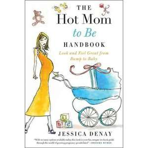 The Hot Mom to Be Handbook, Denay, Jessica Parenting