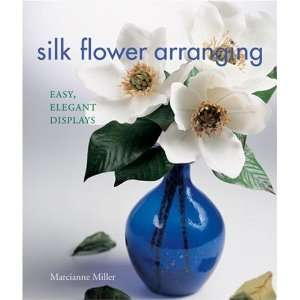 Silk Flower Arranging Easy, Elegant Displays [Paperback