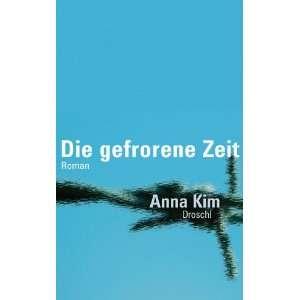 Die gefrorene Zeit  Anna Kim Bücher