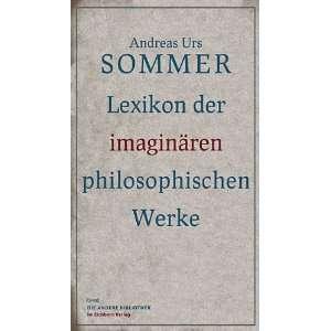 Lexikon der imaginären philosophischen Werke: .de: Andreas Urs