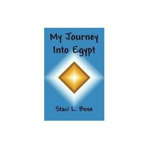 My Journey Into Egypt (9781462644339) Staci L. Bose Books