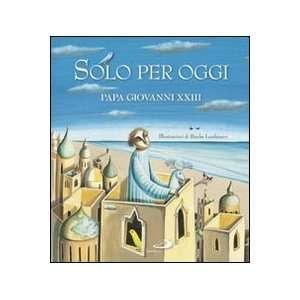 Solo per oggi (9788821572876): Giovanni XXIII, B. Landmann: Books