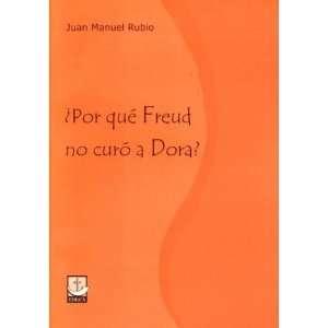 Por Que Freud No Curo a Dora? (Spanish Edition