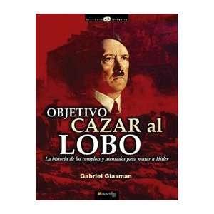 De Los Complots Y Atentados Para Matar a Hitler (Spanish Edition