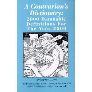 A Contrarians Dictionary 2000 Damnable Definitions for