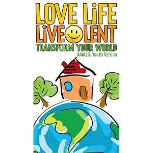 Love Life Live Lent Transform Your World   Adult and Youth