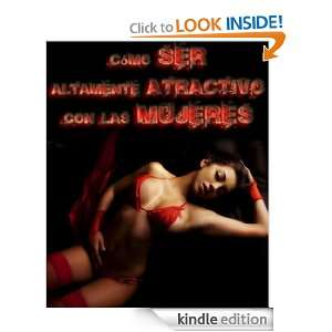 Como ser altamente atractivo con las mujeres (Spanish Edition): Luis