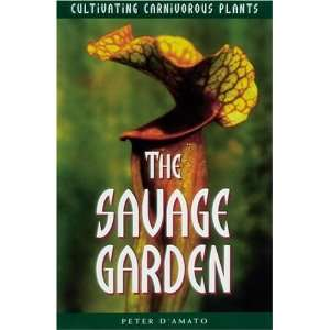 The Savage Garden Cultivating Carnivorous Plants