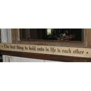48 Decorative Wood Sign *The Best Thing to Hold Onto in Life Is Each
