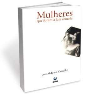 Mulheres que foram a luta armada (Portuguese Edition