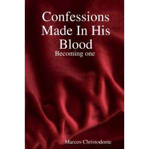 Confessions Made In His Blood (9780615169620): Marcos