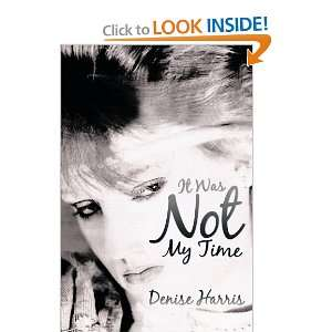 It Was Not My Time (9781449034344): Denise Harris: Books