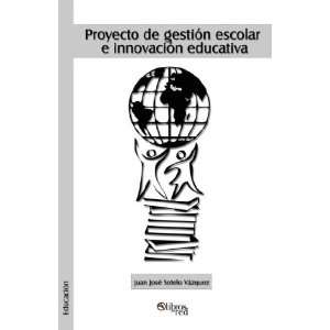 Proyecto de gestion escolar e innovacion educativa (Spanish Edition